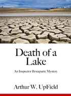 Death of a Lake: An Inspector Bonaparte Mystery by Arthur W. Upfield