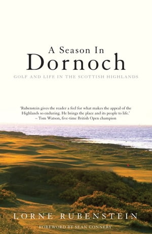 A Season in Dornoch Golf and Life in the Scottish Highlands