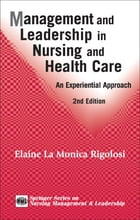 Management and Leadership in Nursing and Health Care: An Experiential Approach, 2nd Edition by Elaine La Monica Rigolosi, EdD, JD, FAAN