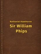 Sir William Phips by Nathaniel Hawthorne