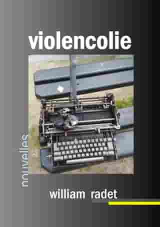 Violencolie: Nouvelles by William RADET