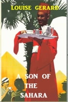 A Son of the Sahara by Louise Gerard