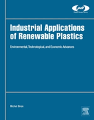 Industrial Applications of Renewable Plastics Environmental,  Technological,  and Economic Advances