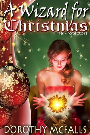 A Wizard for Christmas: The Protectors, #1 by Dorothy McFalls
