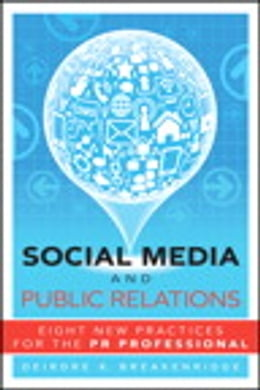 Book Social Media and Public Relations: Eight New Practices for the PR Professional by Deirdre K. Breakenridge