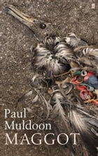 Maggot by Paul Muldoon