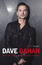 Dave Gahan - Depeche Mode & The Second Coming by Trevor Baker