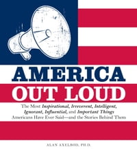 America Out Loud: The Most Inspirational, Irreverent, Intelligent, Ignorant, Influential, and…