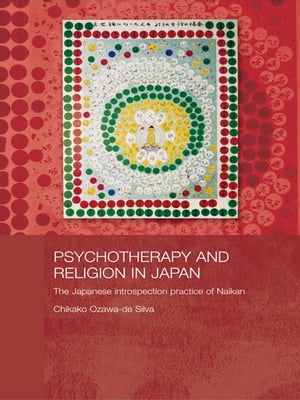 Psychotherapy and Religion in Japan The Japanese Introspection Practice of Naikan
