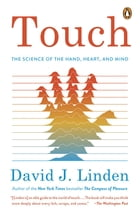 Touch: The Science of the Hand, Heart, and Mind by David J. Linden