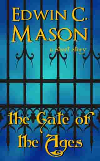 The Gate of the Ages by Edwin C. Mason