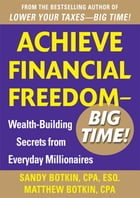 Achieve Financial Freedom – Big Time!: Wealth-Building Secrets from Everyday Millionaires by Sandy Botkin