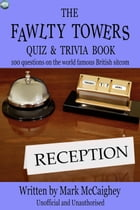 The Fawlty Towers Quiz & Trivia Book: 100 questions on the world famous British sitcom by Mark McCaighey