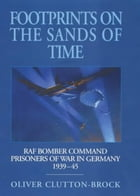 Footprints on the Sands of Time: RAF Bomber Command Prisoners-of-War in Germany 1939 - 1945 by Oliver Clutton-Brock