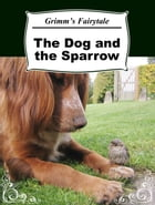 The Dog and the Sparrow by Grimm's Fairytale