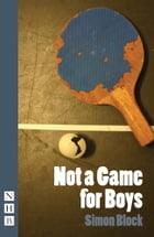 Not a Game for Boys (NHB Modern Plays) by Simon Block