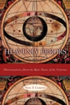 Heavenly Errors: Misconceptions About the Real Nature of the Universe by Neil F. Comins