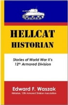 Hellcat Historian: Stories of World War II's 12th Armored Division by Edward F. Waszak