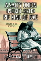 A SALTY ONION (POCKET-SIZED) PIE KIND OF LOVE: A COMING-OF-AGE BESTSELLER by Diane E. Baldo DeMuth