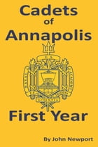 Cadets of Annapolis - First Year by Newport P John