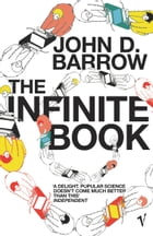 The Infinite Book: A Short Guide to the Boundless, Timeless and Endless by John D. Barrow