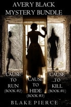 Avery Black Mystery Bundle: Cause to Kill (#1), Cause to Run (#2), and Cause to Hide (#3) by Blake Pierce