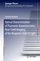 Optical Characterization of Plasmonic Nanostructures: Near-Field Imaging of the Magnetic Field of Light by Denitza Denkova