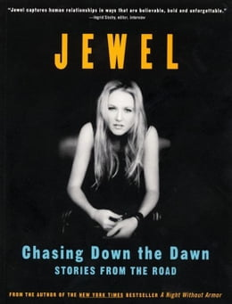 Book Chasing Down the Dawn: Stories From The Road by Jewel
