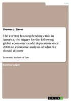 The current housing/lending crisis in America; the trigger for the following global economic crash/ depression since 2008; an economic analysis of wha by Thomas J. Zierer