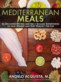 MEDITERRANEAN MEALS: 25 Delicious Recipes and the 7 Sicilian Superfoods to Lose Weight and Stay…