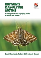 Britain's Day-flying Moths: A Field Guide to the Day-flying Moths of Britain and Ireland