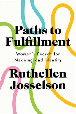 Book Paths to Fulfillment: Women's Search for Meaning and Identity by Ruthellen Josselson