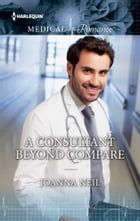 A Consultant Beyond Compare by Joanna Neil
