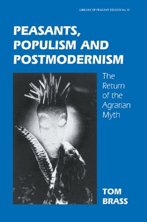 Peasants,  Populism and Postmodernism The Return of the Agrarian Myth