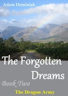 The Forgotten Dreams. Book Two. The Dragon Army by Adam Dominiak