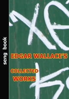 EDGAR WALLACE'S COLLECTED WORKS by EDGAR WALLACE