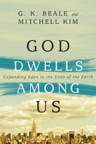 God Dwells Among Us by G. K. Beale