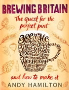 Brewing Britain: The quest for the perfect pint by Andy Hamilton