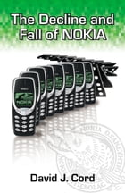 The Decline and Fall of Nokia by David J. Cord