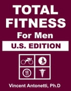 Total Fitness for Men - U.S. Edition by Vincent Antonetti, Ph.D.