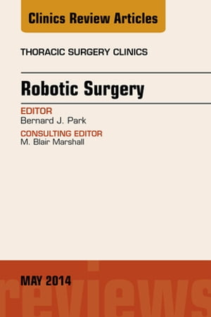 Robotic Surgery,  An Issue of Thoracic Surgery Clinics,