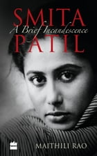 Smita Patil: A Brief Incandescence by Maithili Rao