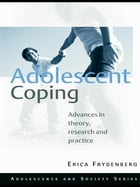 Adolescent Coping: Advances in Theory, Research and Practice