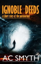 Ignoble Deeds: A Short Story of the Paranormal