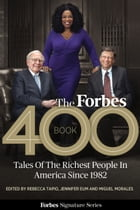 The Forbes 400 Book: Tales Of The Richest People In America Since 1982 by Rebecca Tapio