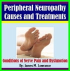 Peripheral Neuropathy Causes and Treatments: Conditions of Nerve Pain and Dysfunction by James Lowrance