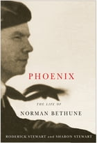 Phoenix: The Life of Norman Bethune by Roderick Stewart