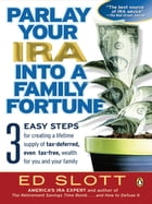 Parlay Your IRA into a Family Fortune: 3 EASY STEPS for creating a lifetime supply of tax-deferred…