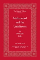 Mohammed and the Unbelievers: The Sira, a Political Biography by Bill Warner