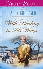 With Healing In His Wings by Sally Krueger